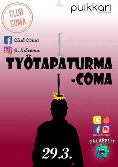 Club Coma ft. Palapelit: Työtapaturma-Coma Ke 29.3. Puikari Kuopio